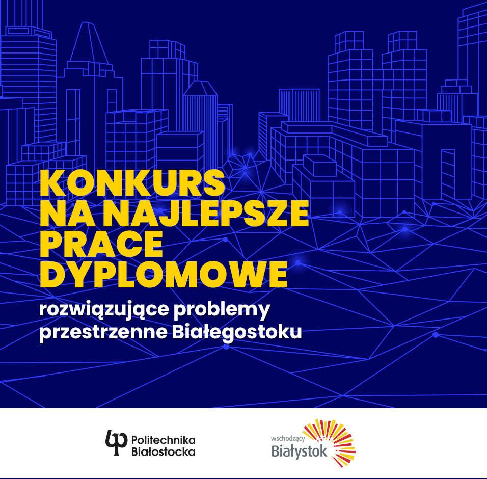 Plakat z napisem Konkurs na najlepsze prace dyplomowe podnoszące problemy przestrzenne Białegostoku
